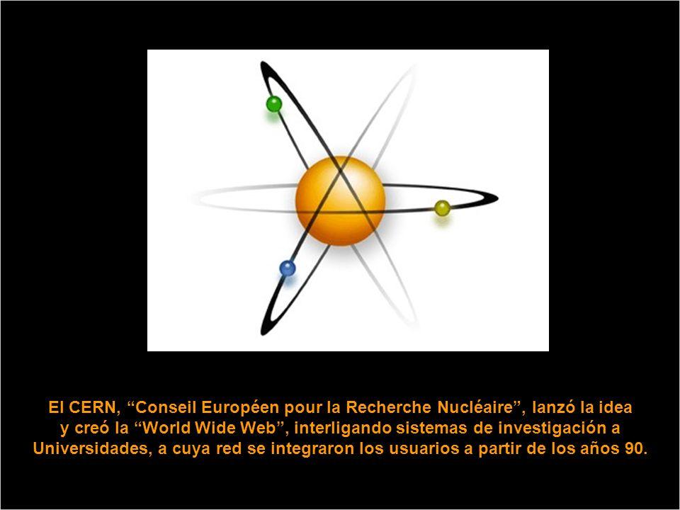 El CERN, Conseil Européen pour la Recherche Nucléaire , lanzó la idea