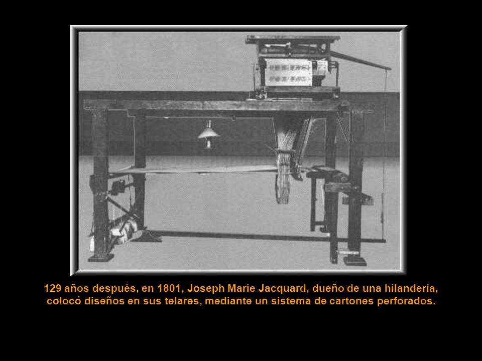 129 años después, en 1801, Joseph Marie Jacquard, dueño de una hilandería,