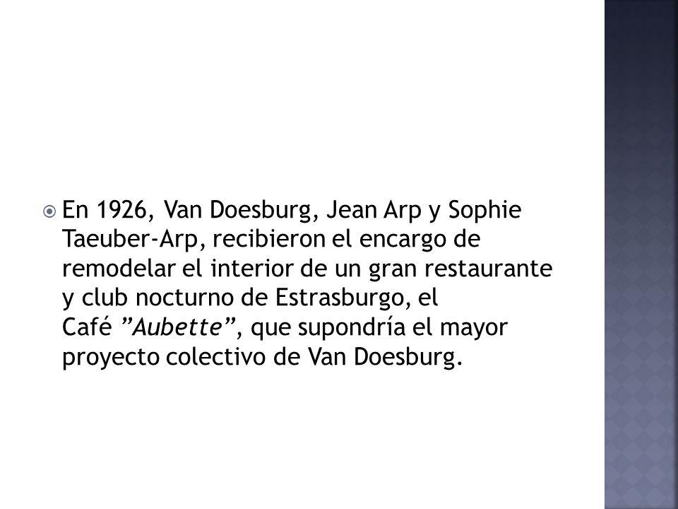 En 1926, Van Doesburg, Jean Arp y Sophie Taeuber-Arp, recibieron el encargo de remodelar el interior de un gran restaurante y club nocturno de Estrasburgo, el Café Aubette , que supondría el mayor proyecto colectivo de Van Doesburg.