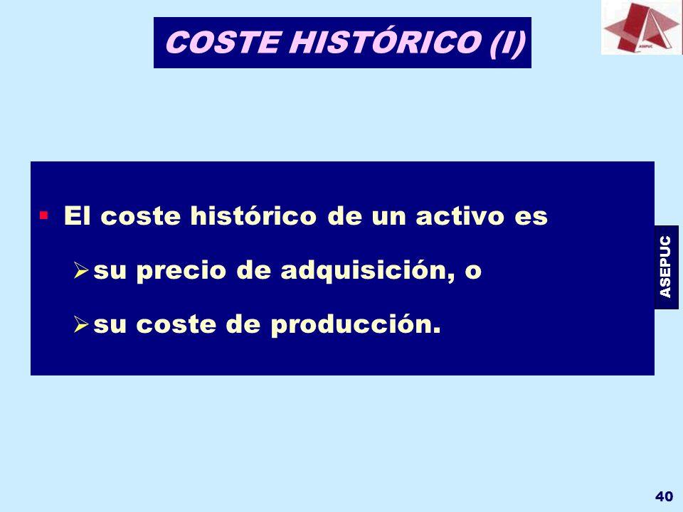 COSTE HISTÓRICO (I) El coste histórico de un activo es