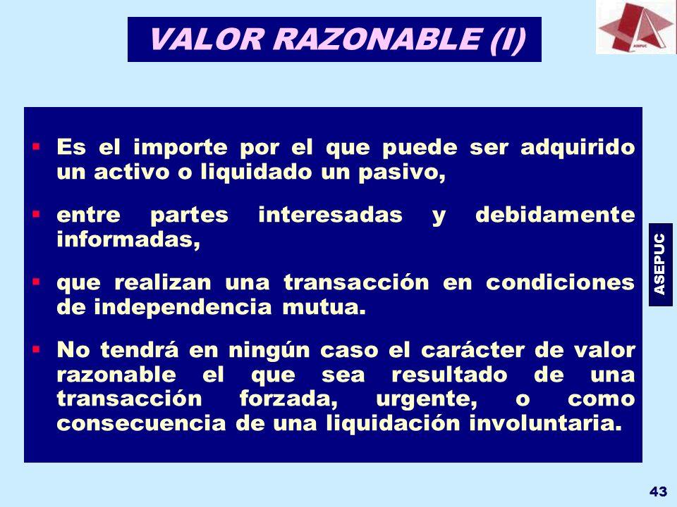 VALOR RAZONABLE (I) Es el importe por el que puede ser adquirido un activo o liquidado un pasivo, entre partes interesadas y debidamente informadas,
