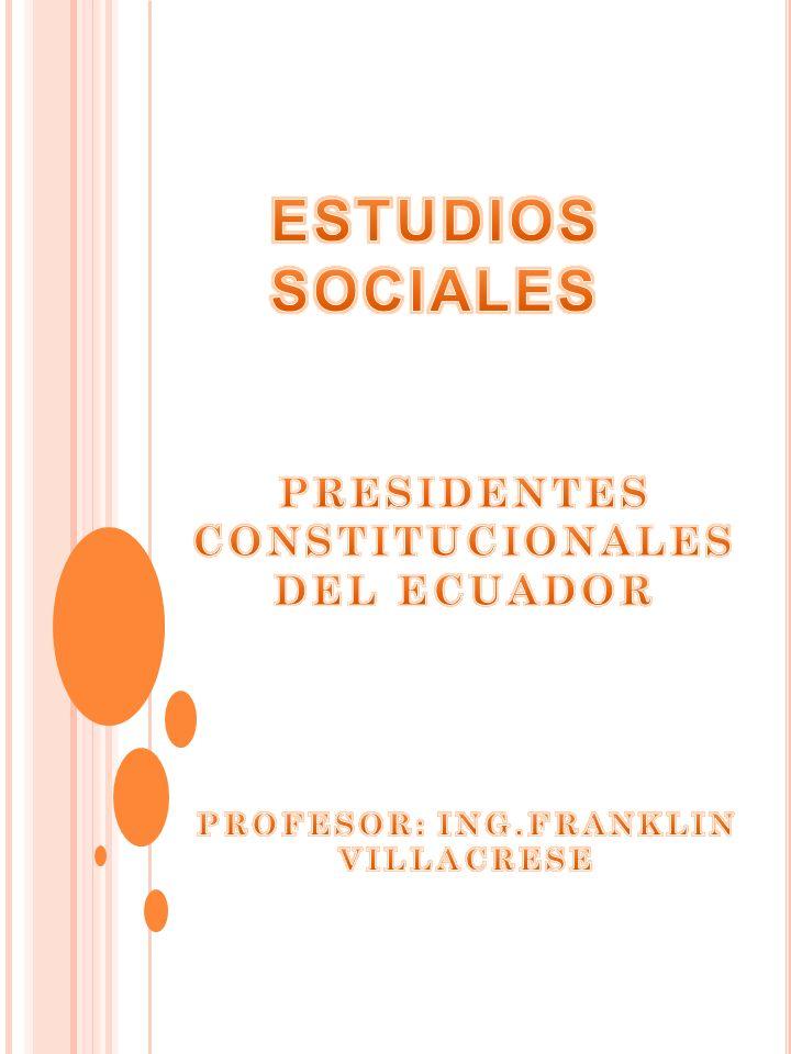 PRESIDENTES CONSTITUCIONALES PROFESOR: ING.FRANKLIN VILLACRESE