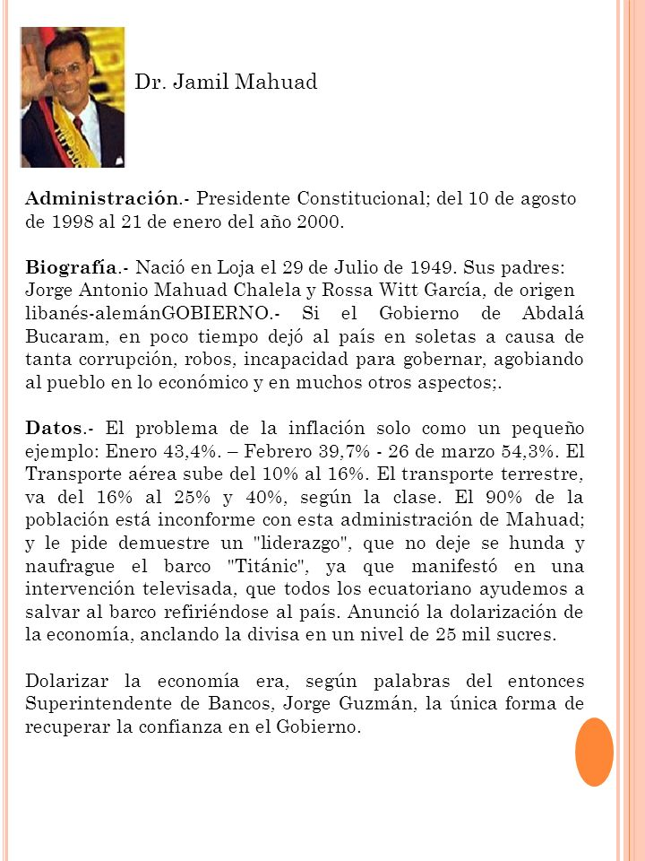 Dr. Jamil MahuadAdministración.- Presidente Constitucional; del 10 de agosto. de 1998 al 21 de enero del año 2000.