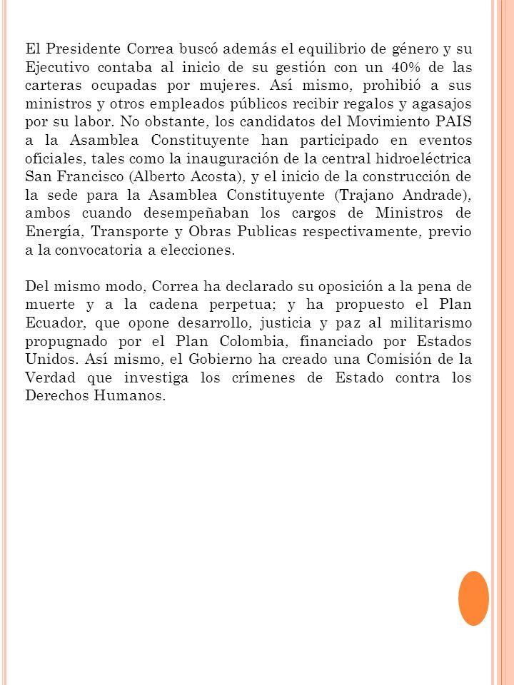 El Presidente Correa buscó además el equilibrio de género y su Ejecutivo contaba al inicio de su gestión con un 40% de las carteras ocupadas por mujeres. Así mismo, prohibió a sus ministros y otros empleados públicos recibir regalos y agasajos por su labor. No obstante, los candidatos del Movimiento PAIS a la Asamblea Constituyente han participado en eventos oficiales, tales como la inauguración de la central hidroeléctrica San Francisco (Alberto Acosta), y el inicio de la construcción de la sede para la Asamblea Constituyente (Trajano Andrade), ambos cuando desempeñaban los cargos de Ministros de Energía, Transporte y Obras Publicas respectivamente, previo a la convocatoria a elecciones.