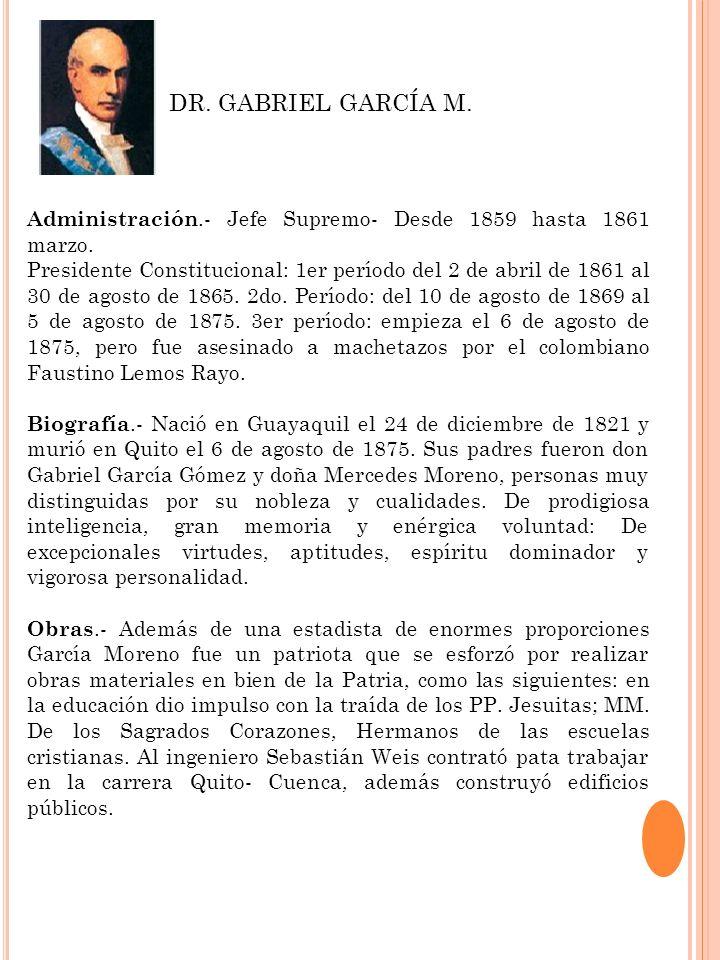 DR. GABRIEL GARCÍA M. Administración.- Jefe Supremo- Desde 1859 hasta 1861 marzo.