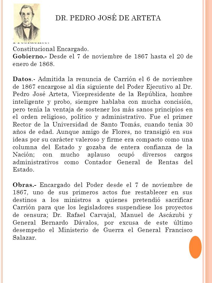 DR. PEDRO JOSÉ DE ARTETA Presidente.- Constitucional Encargado.