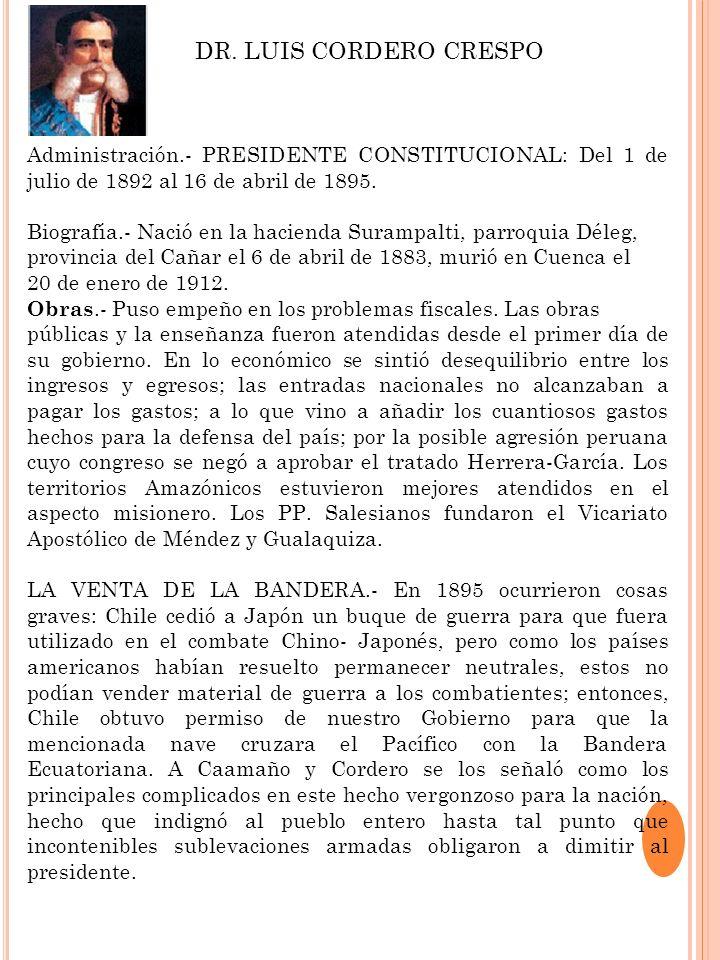 DR. LUIS CORDERO CRESPOAdministración.- PRESIDENTE CONSTITUCIONAL: Del 1 de julio de 1892 al 16 de abril de 1895.