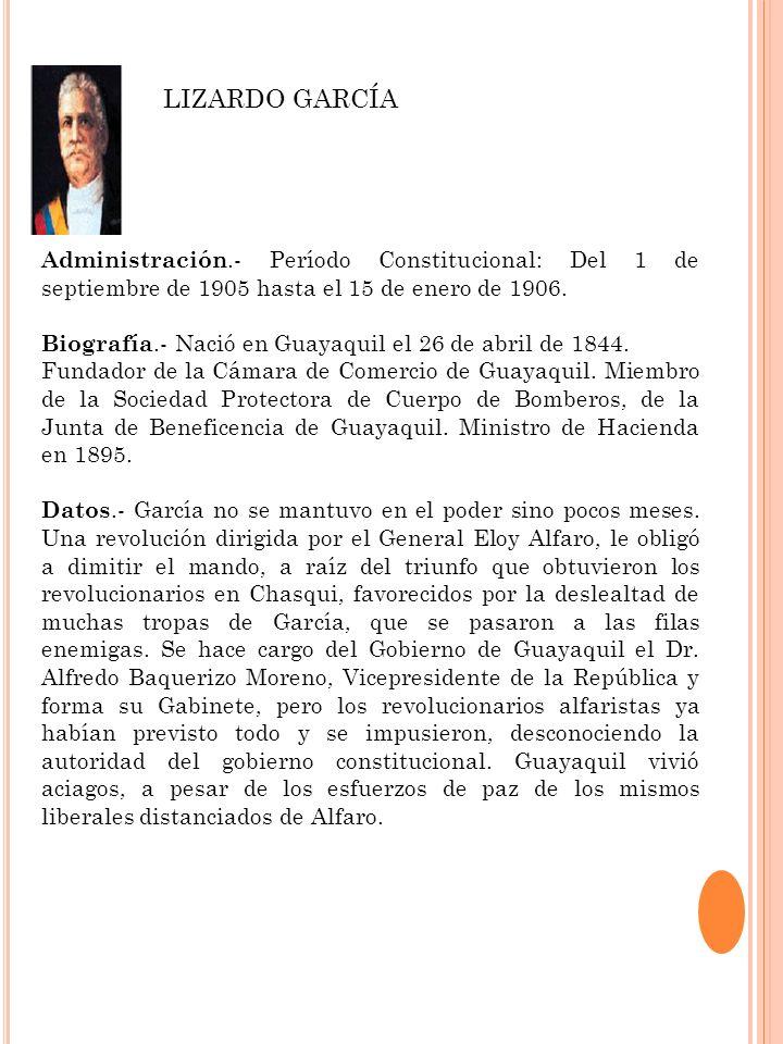 LIZARDO GARCÍA Administración.- Período Constitucional: Del 1 de septiembre de 1905 hasta el 15 de enero de 1906.