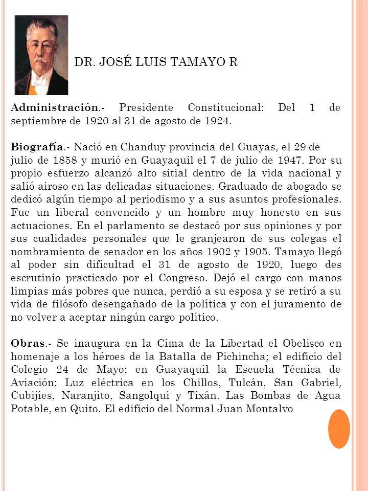 DR. JOSÉ LUIS TAMAYO RAdministración.- Presidente Constitucional: Del 1 de septiembre de 1920 al 31 de agosto de 1924.