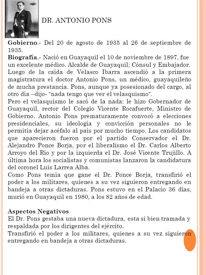 DR. ANTONIO PONS Gobierno.- Del 20 de agosto de 1935 al 26 de septiembre de 1935. Biografía.- Nació en Guayaquil el 10 de noviembre de 1897, fue.
