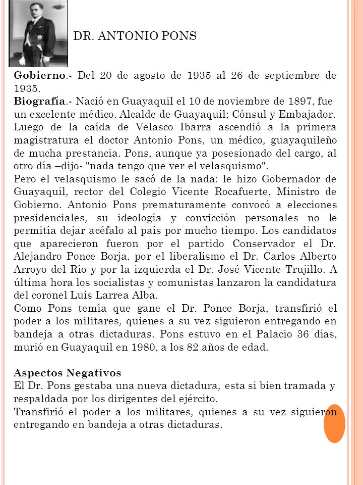 DR. ANTONIO PONSGobierno.- Del 20 de agosto de 1935 al 26 de septiembre de 1935. Biografía.- Nació en Guayaquil el 10 de noviembre de 1897, fue.