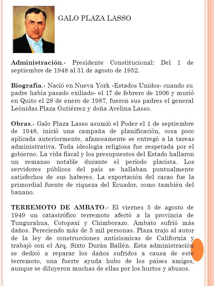 GALO PLAZA LASSOAdministración.- Presidente Constitucional: Del 1 de septiembre de 1948 al 31 de agosto de 1952.