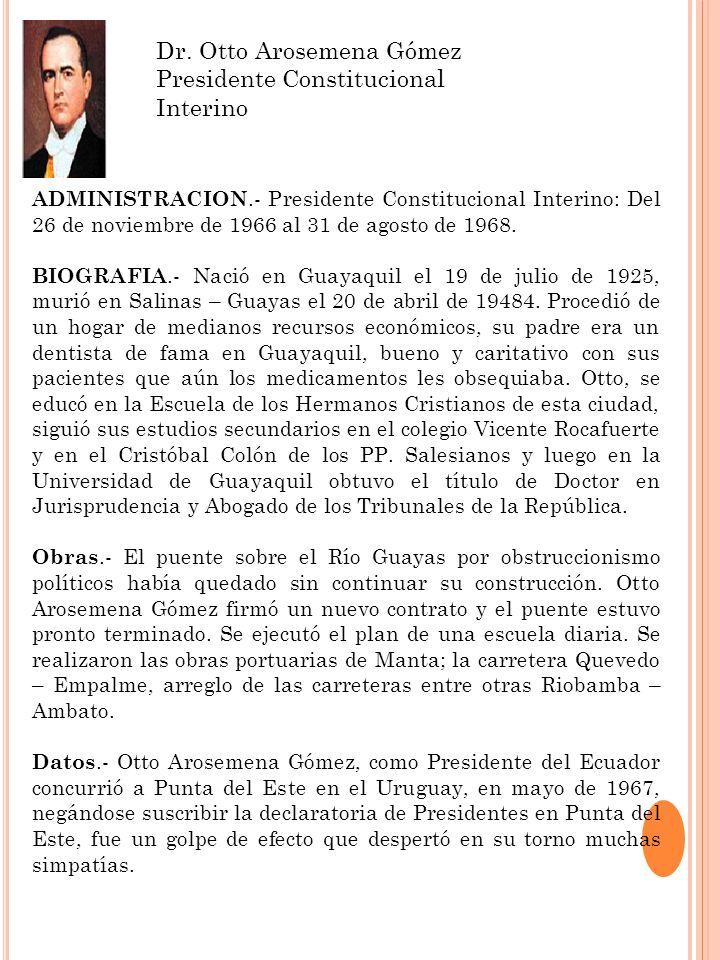 Dr. Otto Arosemena Gómez Presidente Constitucional Interino