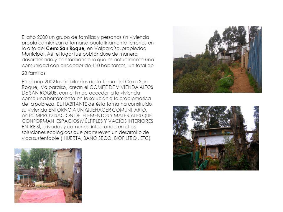 El año 2000 un grupo de familias y personas sin vivienda propia comienzan a tomarse paulatinamente terrenos en lo alto del Cerro San Roque, en Valparaíso, propiedad Municipal. Así, el lugar fue poblándose de manera desordenada y conformando lo que es actualmente una comunidad con alrededor de 110 habitantes, un total de 28 familias