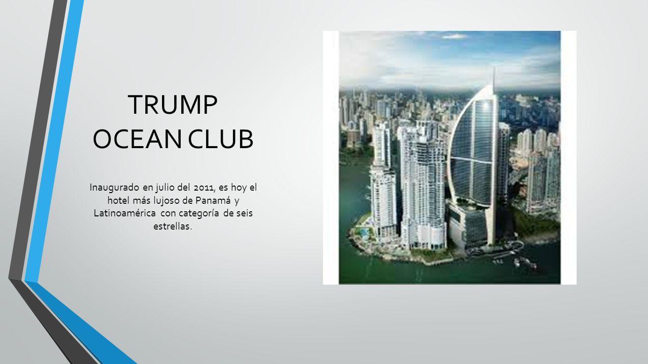 TRUMP OCEAN CLUB Inaugurado en julio del 2011, es hoy el hotel más lujoso de Panamá y Latinoamérica con categoría de seis estrellas.