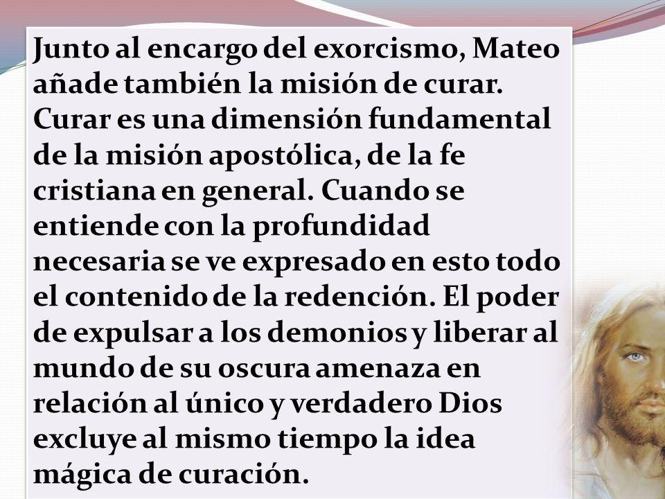 Junto al encargo del exorcismo, Mateo añade también la misión de curar