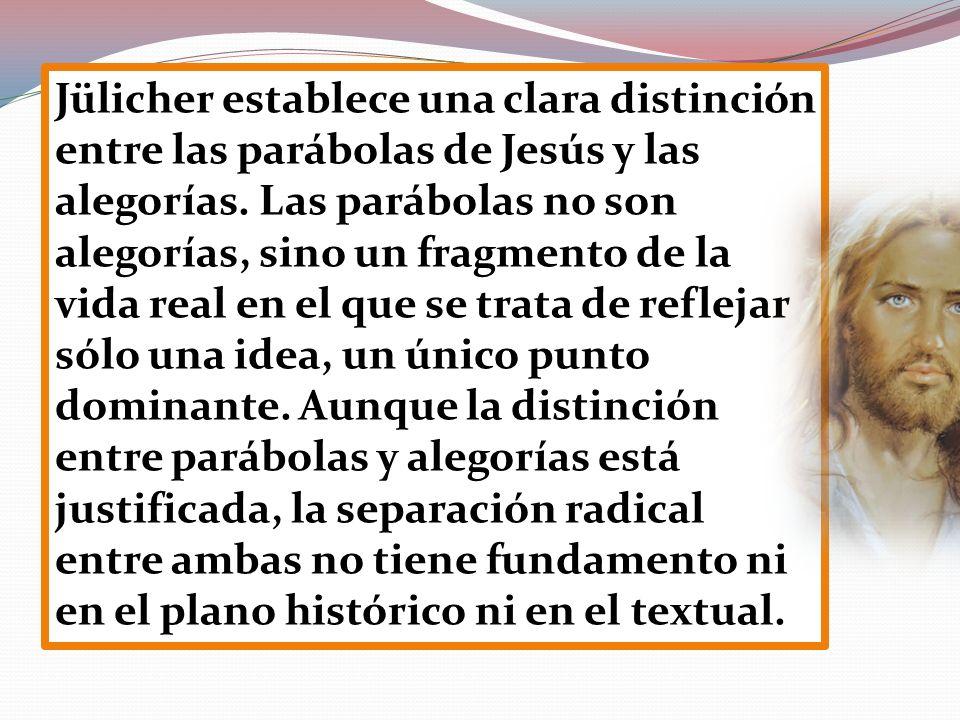 Jülicher establece una clara distinción entre las parábolas de Jesús y las alegorías.