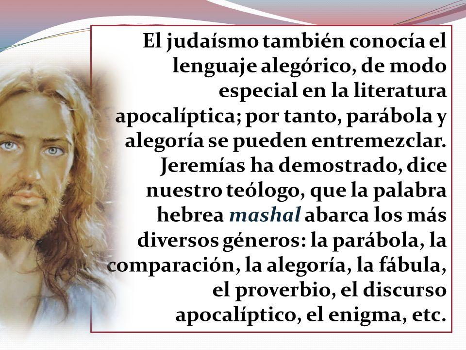 El judaísmo también conocía el lenguaje alegórico, de modo especial en la literatura apocalíptica; por tanto, parábola y alegoría se pueden entremezclar.