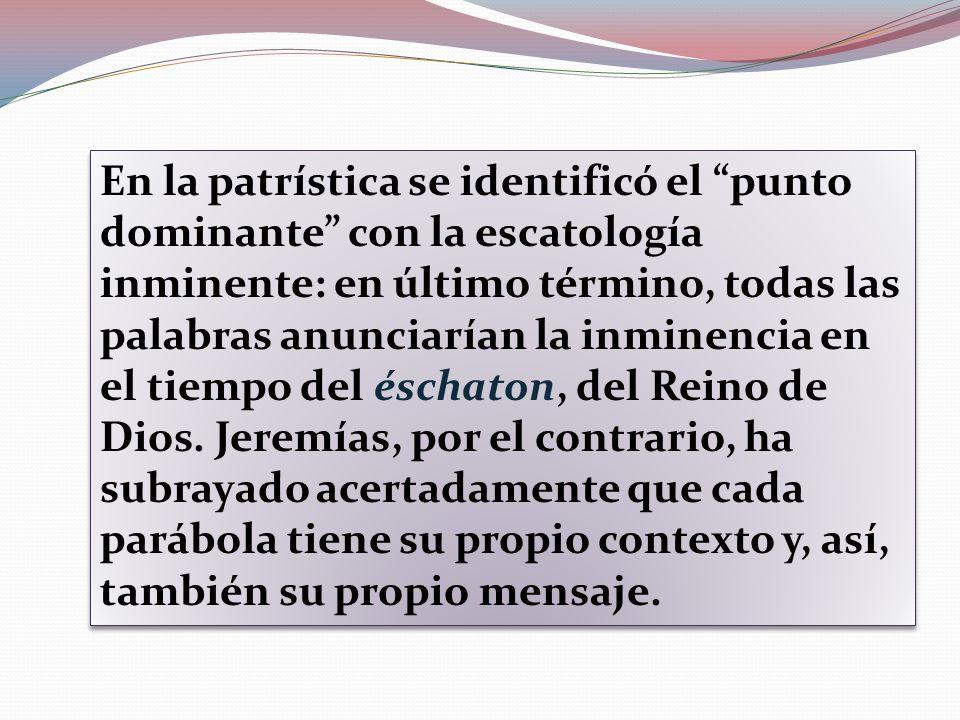 En la patrística se identificó el punto dominante con la escatología inminente: en último término, todas las palabras anunciarían la inminencia en el tiempo del éschaton, del Reino de Dios.