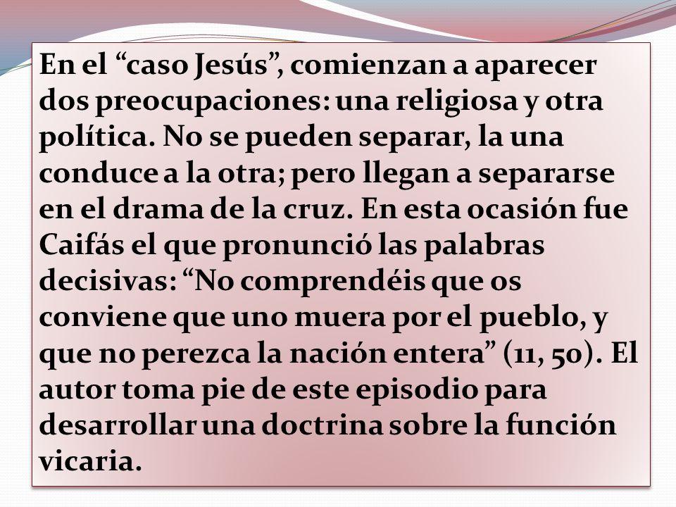 En el caso Jesús , comienzan a aparecer dos preocupaciones: una religiosa y otra política.