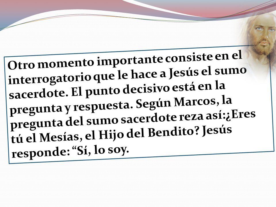 Otro momento importante consiste en el interrogatorio que le hace a Jesús el sumo sacerdote.