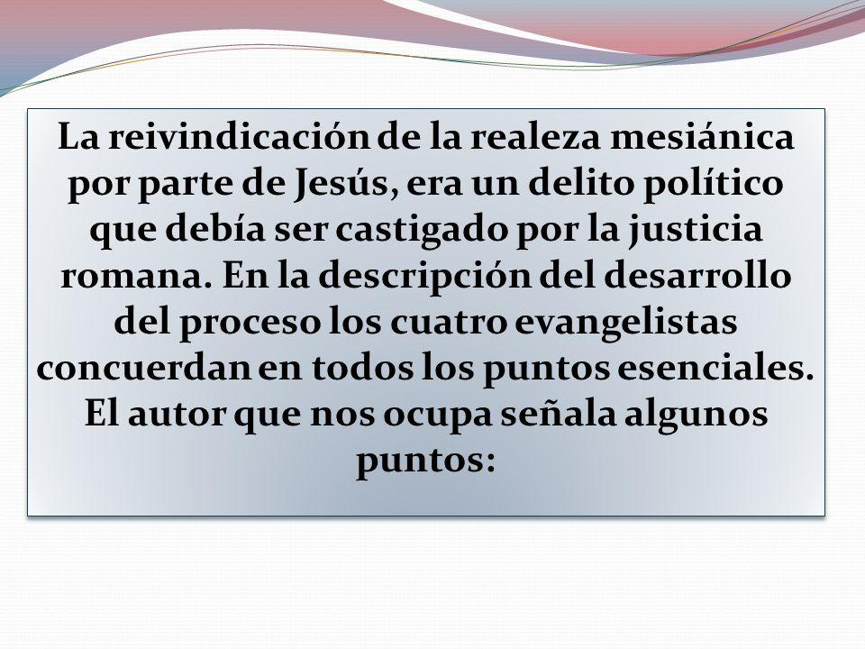 La reivindicación de la realeza mesiánica por parte de Jesús, era un delito político que debía ser castigado por la justicia romana.