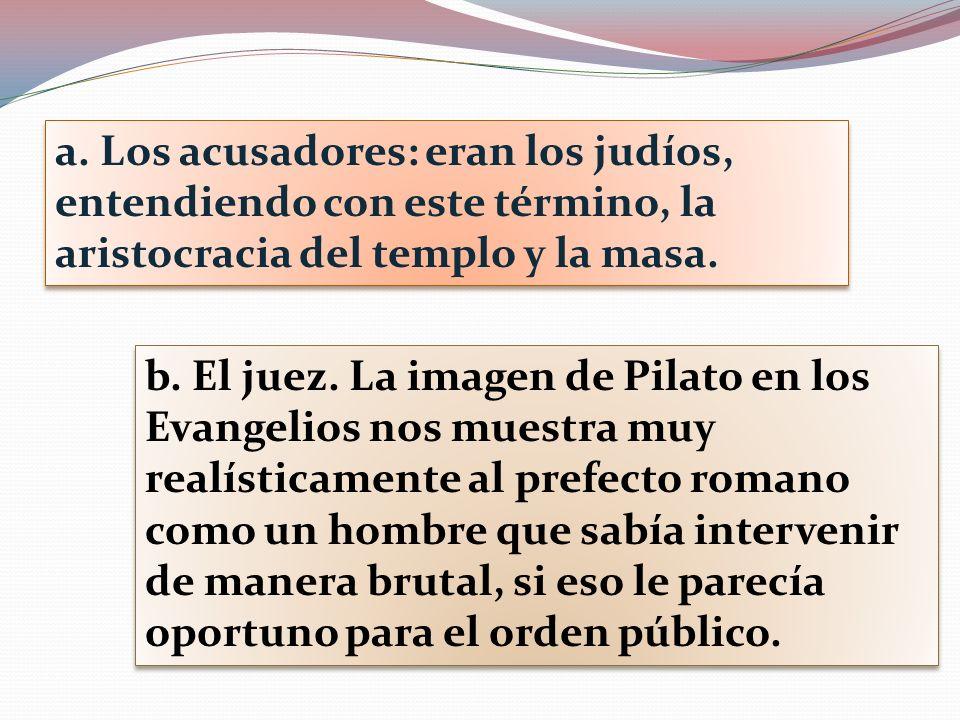 a. Los acusadores: eran los judíos, entendiendo con este término, la aristocracia del templo y la masa.