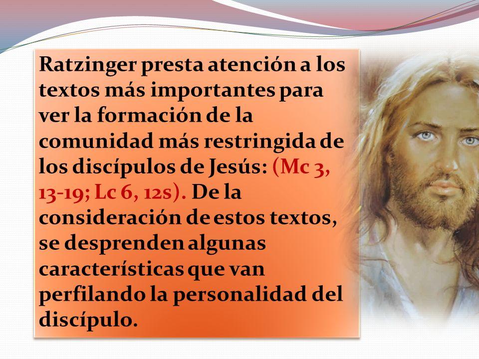 Ratzinger presta atención a los textos más importantes para ver la formación de la comunidad más restringida de los discípulos de Jesús: (Mc 3, 13-19; Lc 6, 12s).
