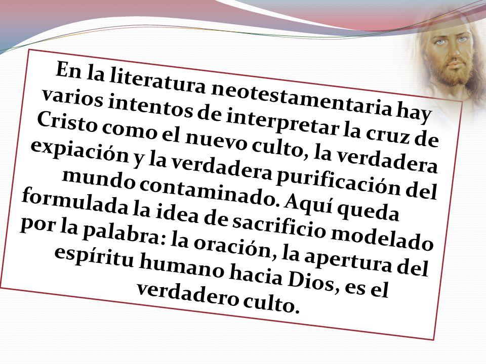 En la literatura neotestamentaria hay varios intentos de interpretar la cruz de Cristo como el nuevo culto, la verdadera expiación y la verdadera purificación del mundo contaminado.