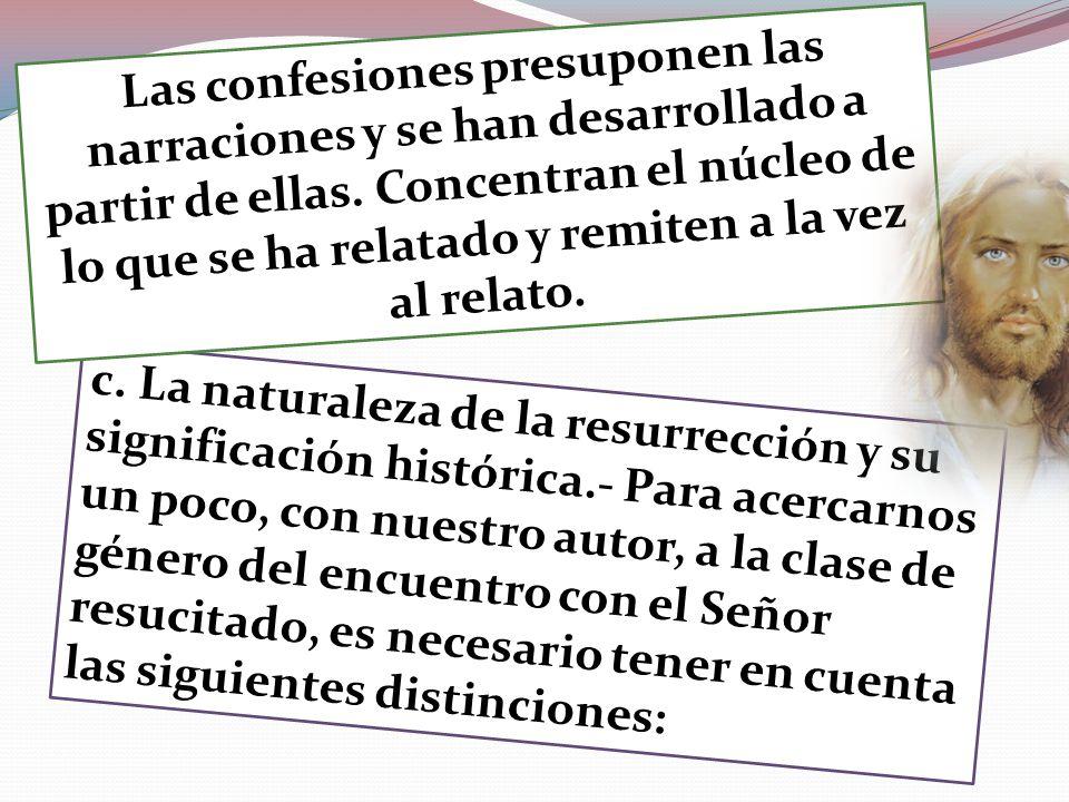 Las confesiones presuponen las narraciones y se han desarrollado a partir de ellas. Concentran el núcleo de lo que se ha relatado y remiten a la vez al relato.