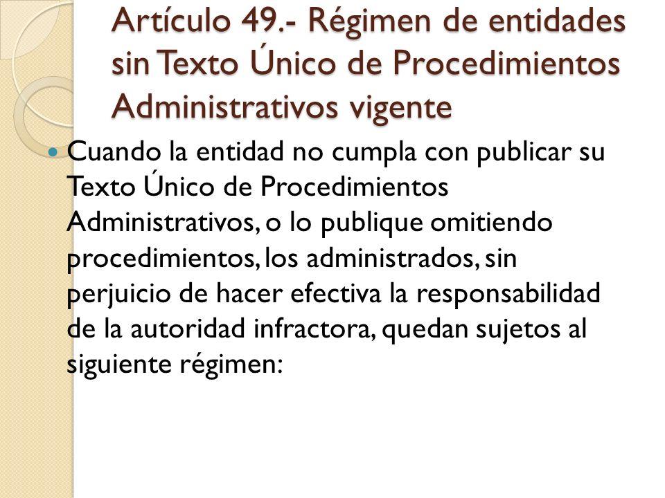 Artículo 49.- Régimen de entidades sin Texto Único de Procedimientos Administrativos vigente