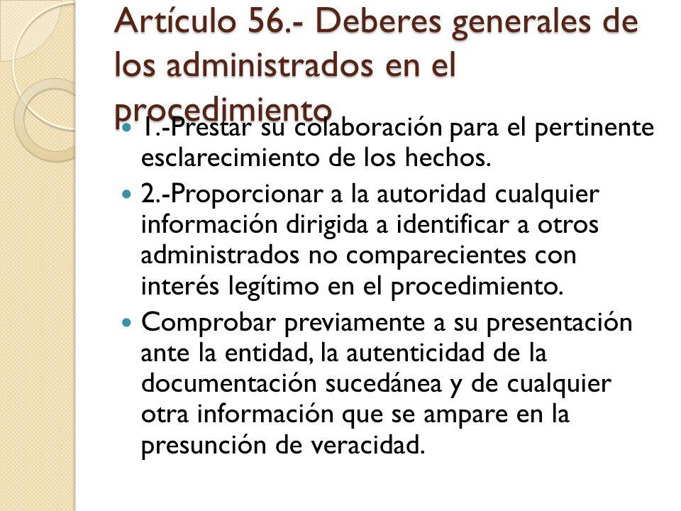 Artículo 56.- Deberes generales de los administrados en el procedimiento