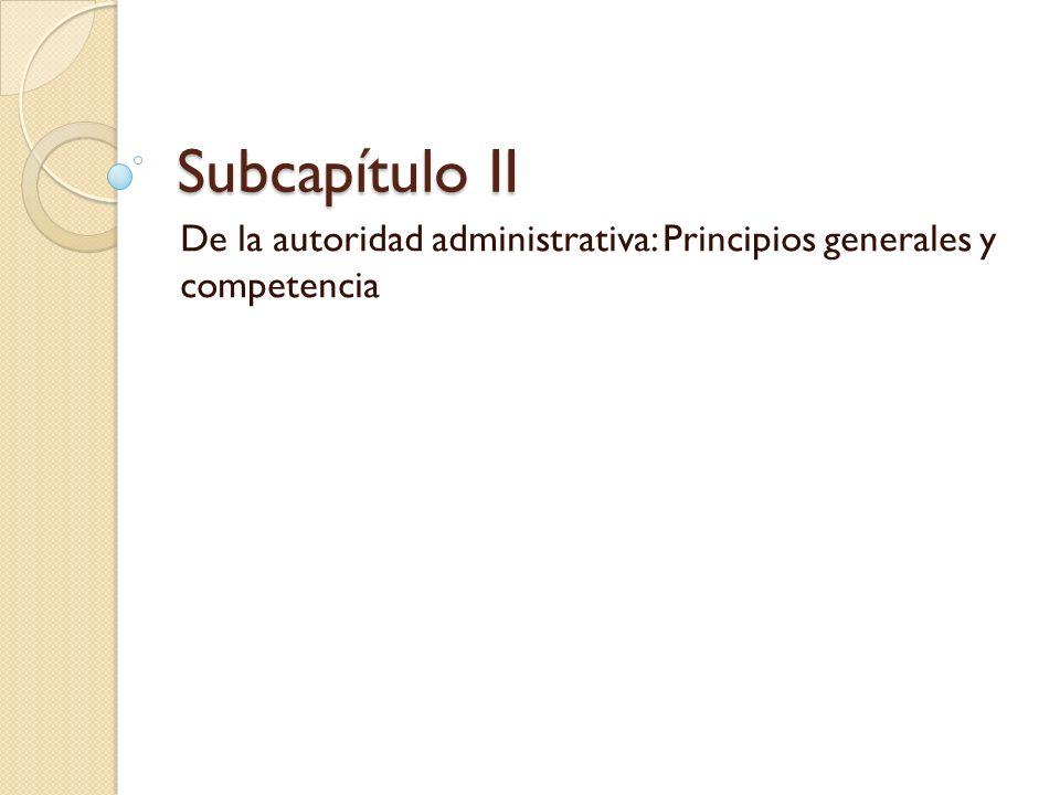 De la autoridad administrativa: Principios generales y competencia