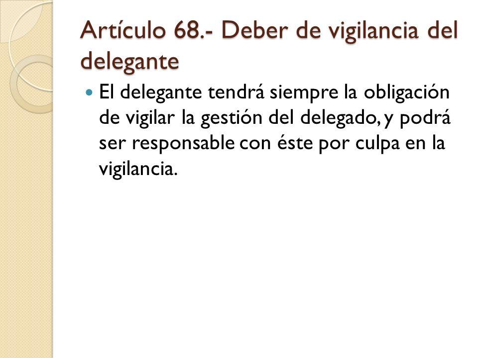 Artículo 68.- Deber de vigilancia del delegante