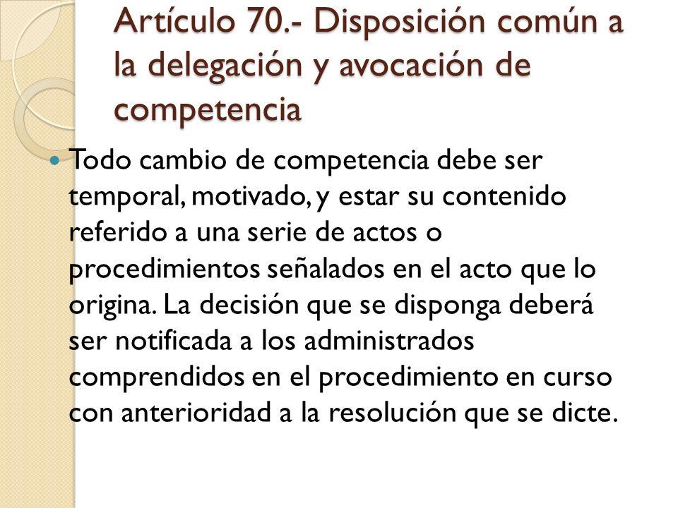 Artículo 70.- Disposición común a la delegación y avocación de competencia
