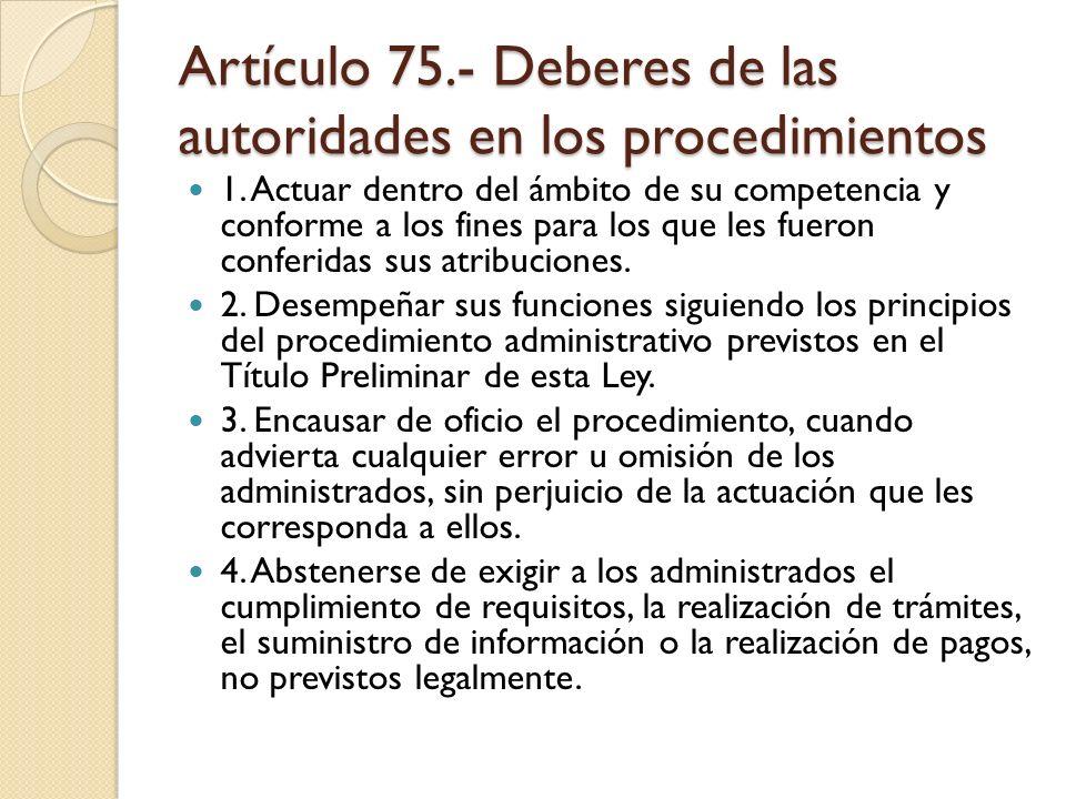 Artículo 75.- Deberes de las autoridades en los procedimientos