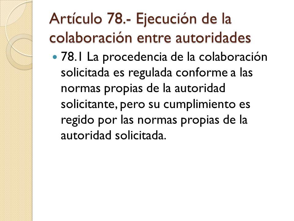Artículo 78.- Ejecución de la colaboración entre autoridades