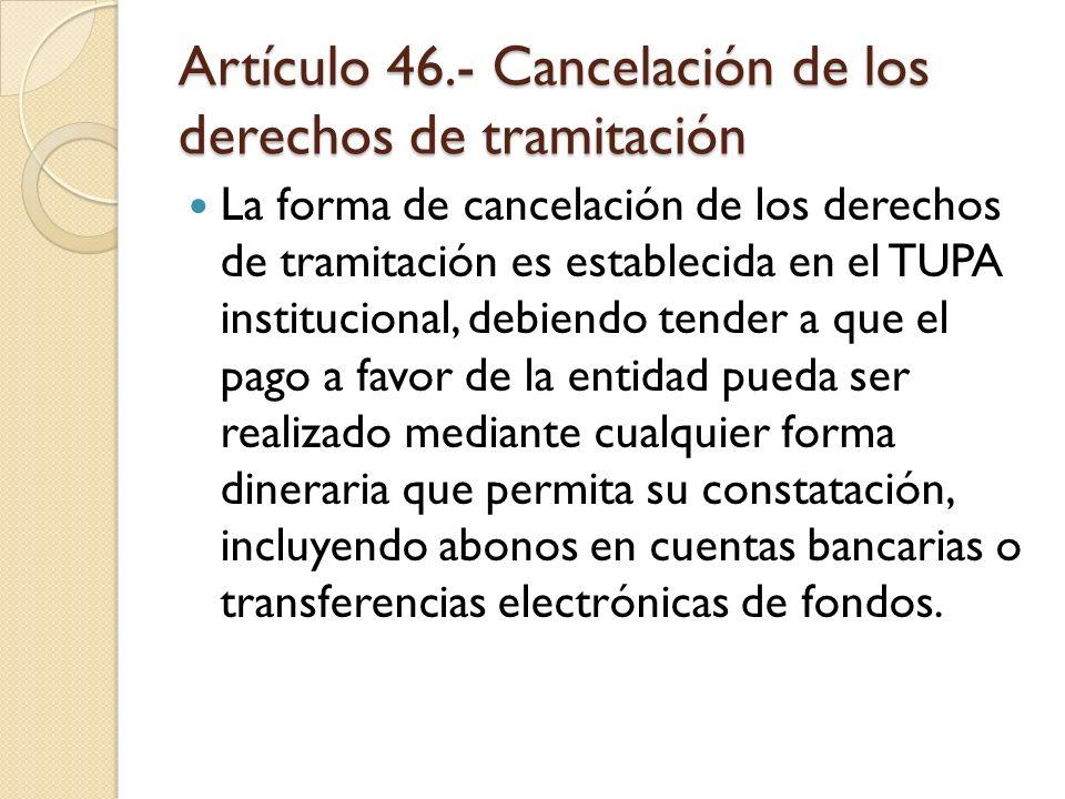 Artículo 46.- Cancelación de los derechos de tramitación