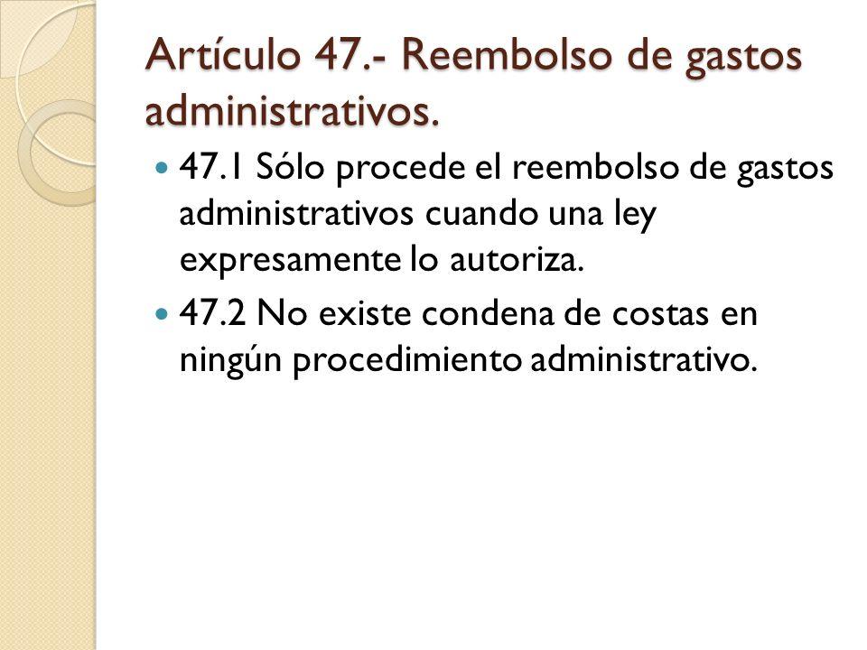Artículo 47.- Reembolso de gastos administrativos.