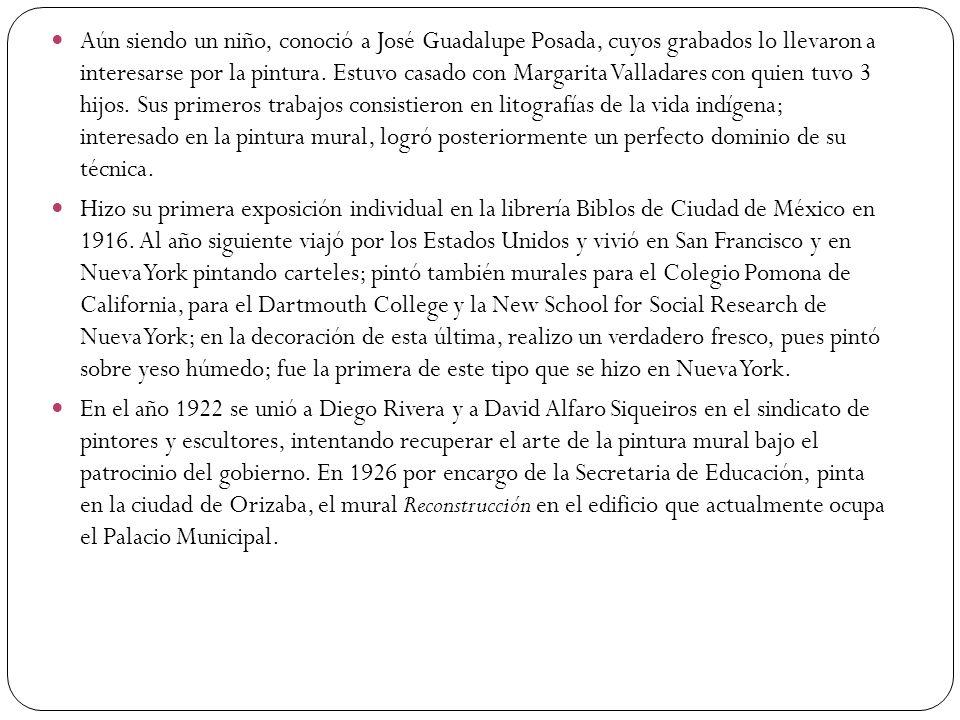 Aún siendo un niño, conoció a José Guadalupe Posada, cuyos grabados lo llevaron a interesarse por la pintura. Estuvo casado con Margarita Valladares con quien tuvo 3 hijos. Sus primeros trabajos consistieron en litografías de la vida indígena; interesado en la pintura mural, logró posteriormente un perfecto dominio de su técnica.