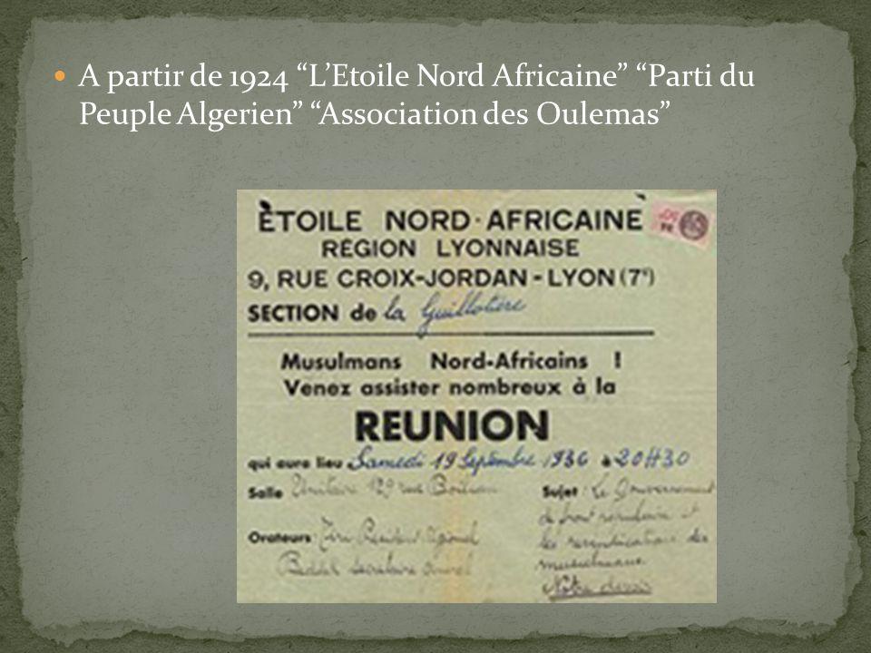 A partir de 1924 L'Etoile Nord Africaine Parti du Peuple Algerien Association des Oulemas
