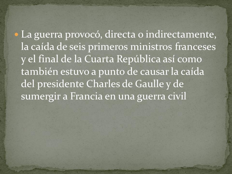 La guerra provocó, directa o indirectamente, la caída de seis primeros ministros franceses y el final de la Cuarta República así como también estuvo a punto de causar la caída del presidente Charles de Gaulle y de sumergir a Francia en una guerra civil