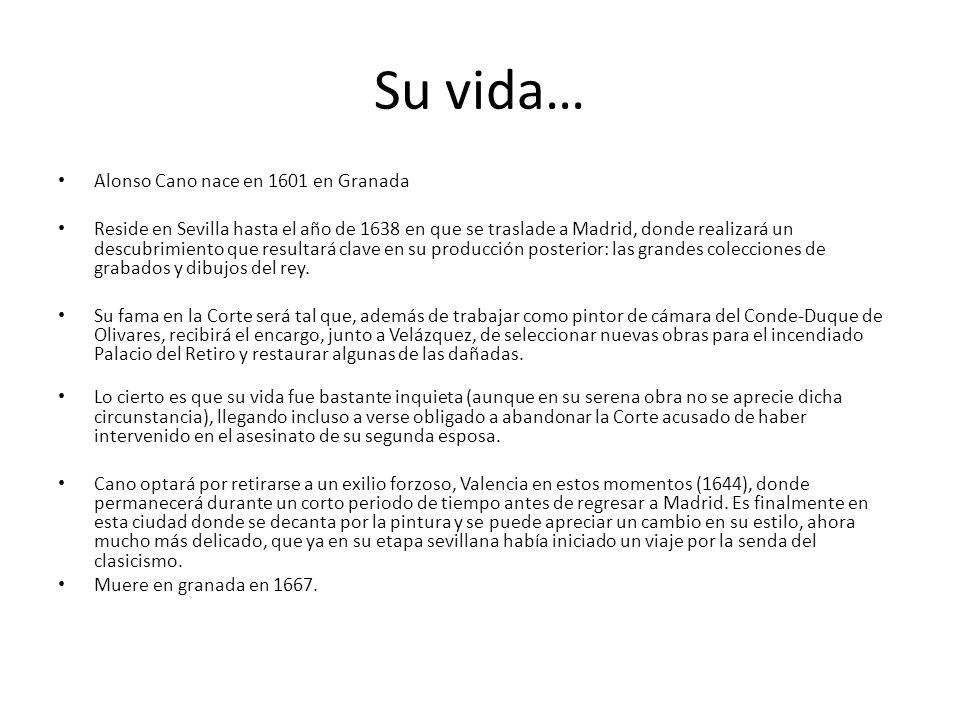 Su vida… Alonso Cano nace en 1601 en Granada