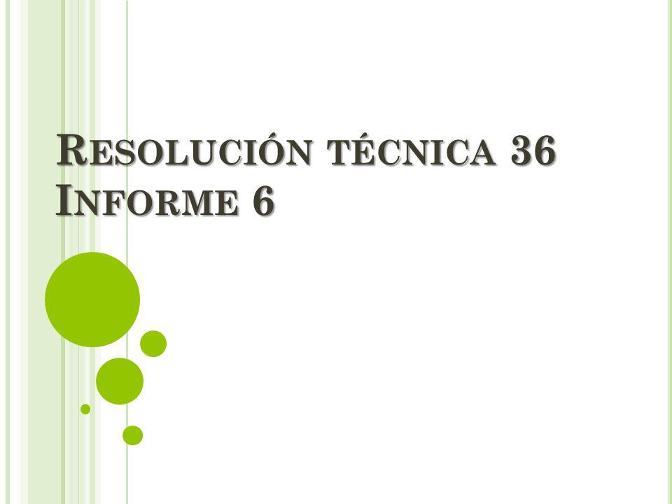 Resolución técnica 36 Informe 6