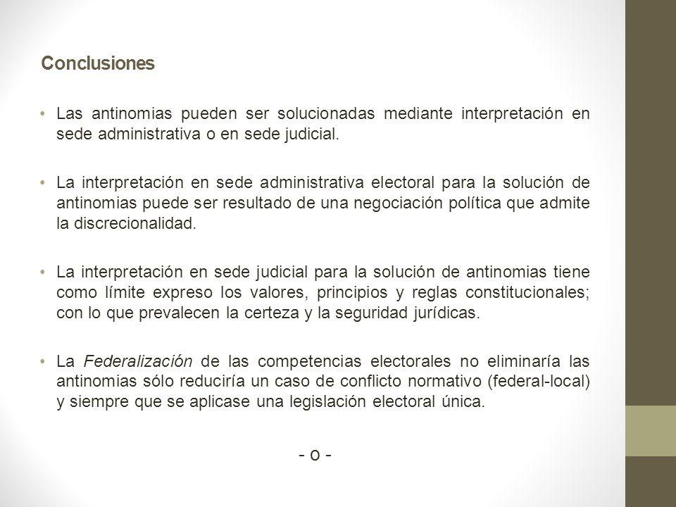 Conclusiones Las antinomias pueden ser solucionadas mediante interpretación en sede administrativa o en sede judicial.
