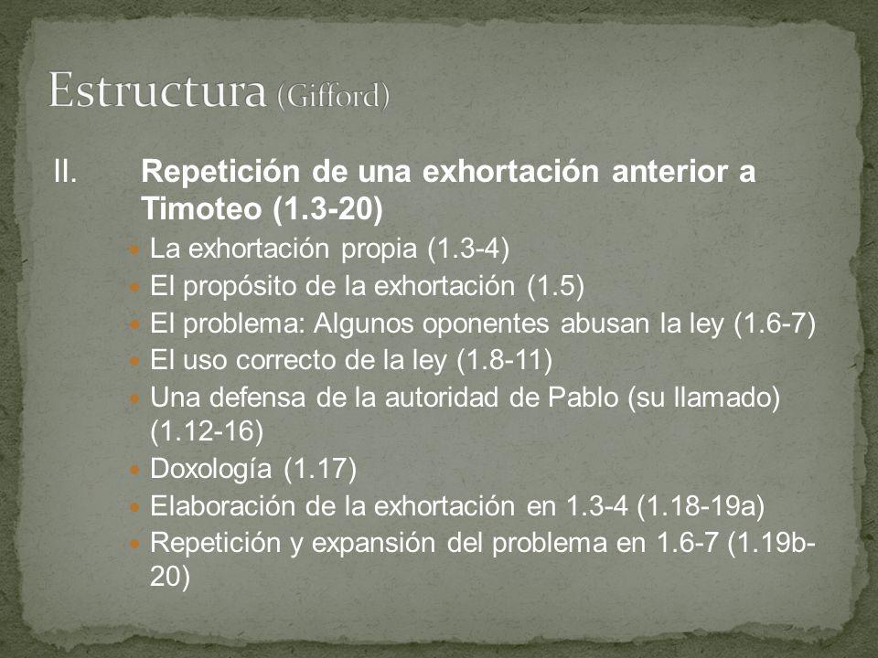 Estructura (Gifford) II. Repetición de una exhortación anterior a Timoteo (1.3-20) La exhortación propia (1.3-4)