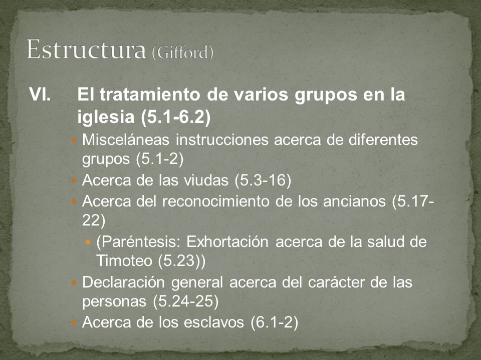 Estructura (Gifford) VI. El tratamiento de varios grupos en la iglesia (5.1-6.2) Misceláneas instrucciones acerca de diferentes grupos (5.1-2)