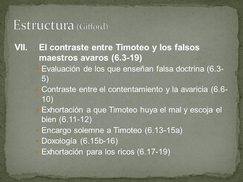 Estructura (Gifford) VII. El contraste entre Timoteo y los falsos maestros avaros (6.3-19) Evaluación de los que enseñan falsa doctrina (6.3- 5)