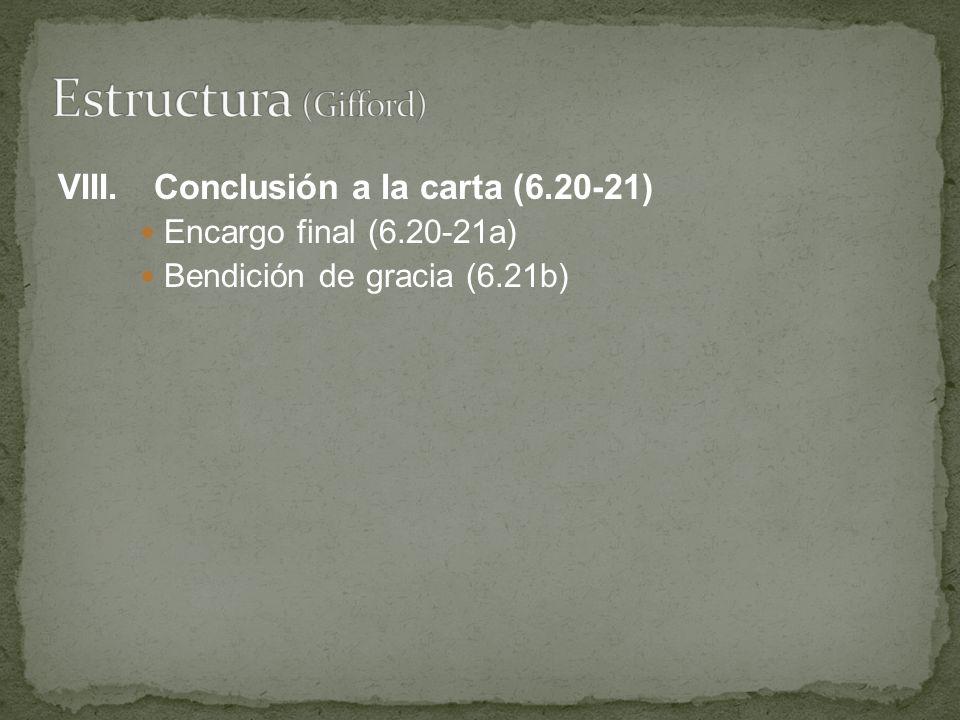 Estructura (Gifford) VIII. Conclusión a la carta (6.20-21)