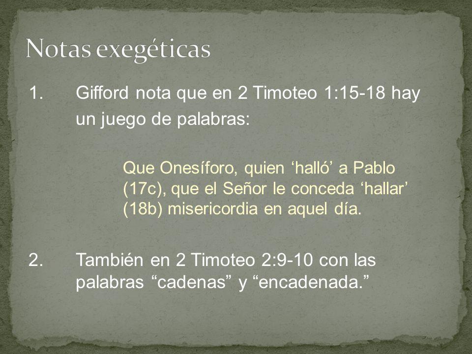 Notas exegéticas 1. Gifford nota que en 2 Timoteo 1:15-18 hay